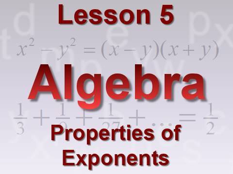 Algebra Lesson 5: Properties of Exponents