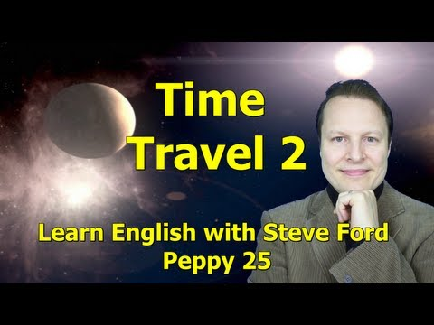 Learn English with Steve Ford - Peppy 25 - Time Travel 2