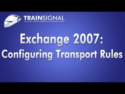 Exchange Server 2007 Training -  Configuring Transport Rules