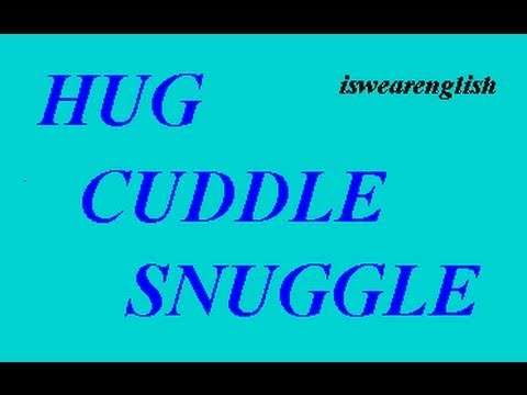 Hug - Cuddle - Snuggle - An Explanation - ESL British English Pronunciation