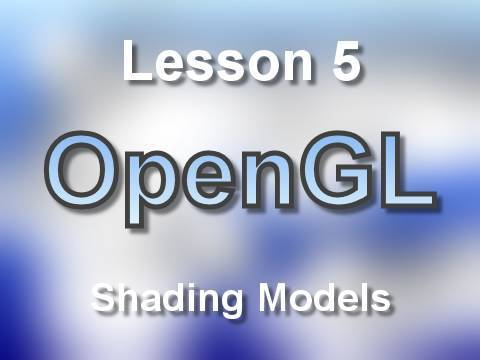 C++ OpenGL Lesson 5: Shading Models