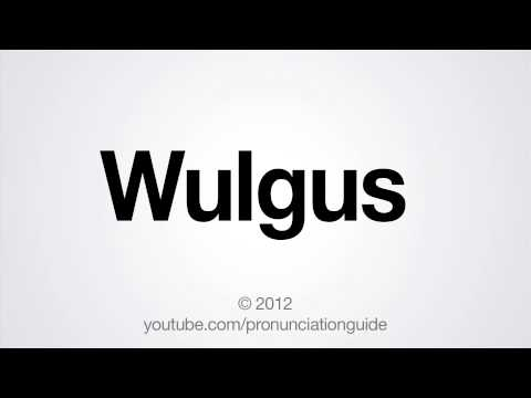 How to Pronounce Wulgus