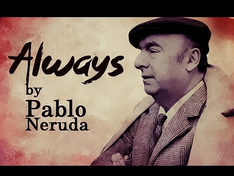 Pearls Of Wisdom - Always by Pablo Neruda - Poetry Reading