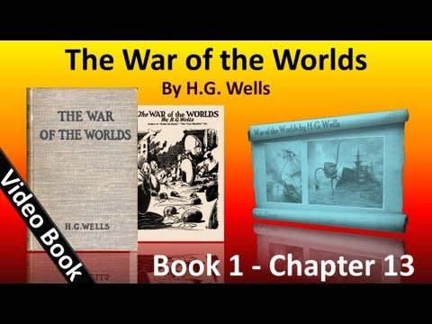 Book 1 - Ch 13 - The War of the Worlds by H. G. Wells