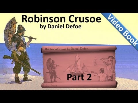 Part 2 - The Life and Adventures of Robinson Crusoe Audiobook by Daniel Defoe (Chs 05-08)