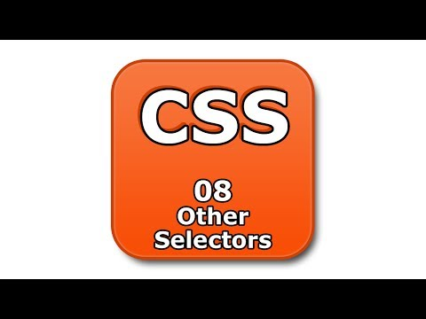 CSS Tutorial - 08 - Other Selectors
