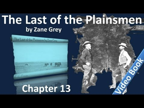 Chapter 13 - The Last of the Plainsmen by Zane Grey