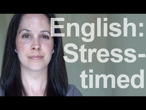 English:  A Stress-Timed Language - American Pronunciation