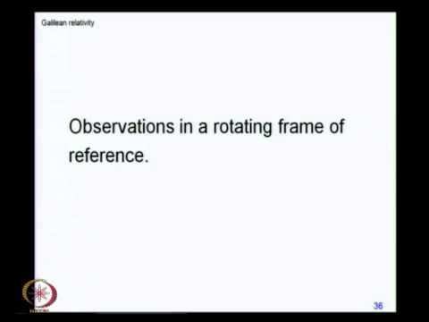Mod-05 Lec-16 Real Effects of Pseudo-Forces(ii)