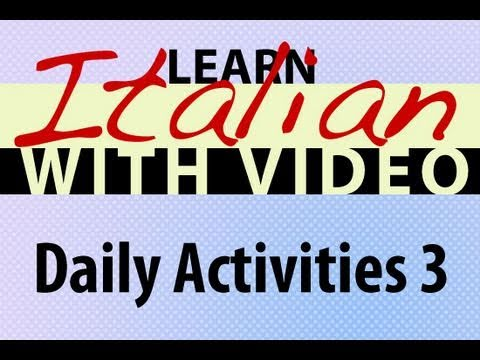 Learn Italian with Video - Daily Activities 3