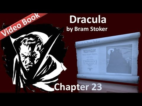 Chapter 23 - Dracula by Bram Stoker