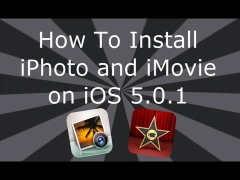 How To Install iPhoto and iMovie on iOS 5.0.1