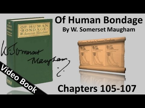 Chs 105-107 - Of Human Bondage by W. Somerset Maugham