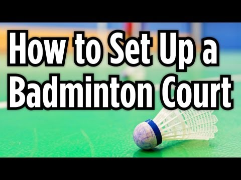 How to Set Up a Badminton Court | How to Play Badminton