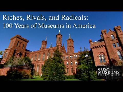 Riches Rivals & Radicals: 100 Years of Museums in America