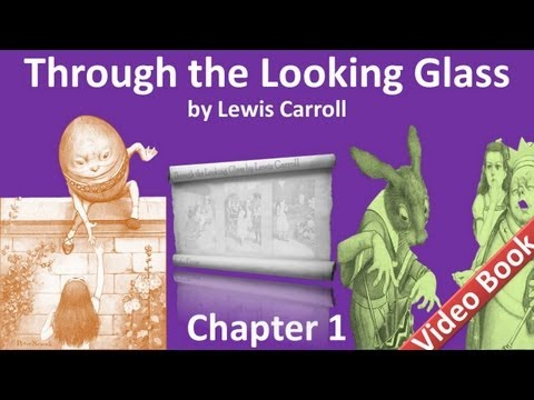 Chapter 01 - Through the Looking-Glass by Lewis Carroll
