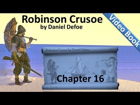Chapter 16 - The Life and Adventures of Robinson Crusoe by Daniel Defoe