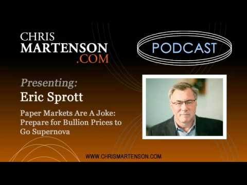 Eric Sprott - Paper Markets Are A Joke: Prepare for Bullion Prices to Go Supernova