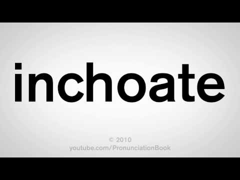 How To Pronounce Inchoate