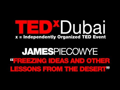 TEDxDubai 2010| James Piecowye | Freezing Ideas from the desert.mov