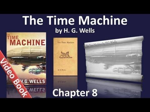 Chapter 08 - The Time Machine by H. G. Wells