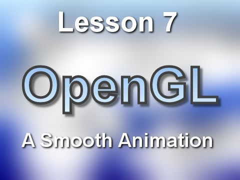 C++ OpenGL Lesson 7: A Smooth Animation