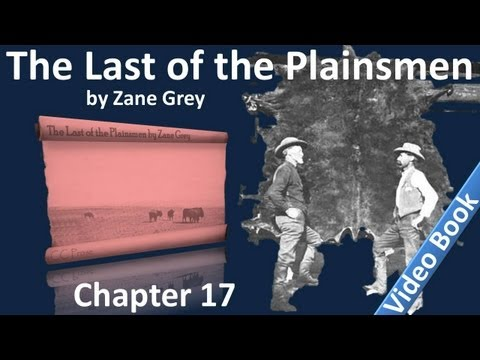 Chapter 17 - The Last of the Plainsmen by Zane Grey