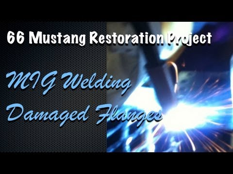 66 Mustang Restoration - MIG Welding Damaged Flanges - DIY Welding Tips