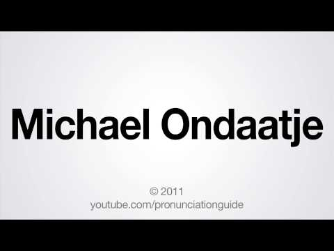 How to Pronounce Michael Ondaatje