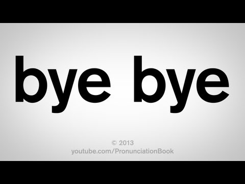How to Say Bye Bye