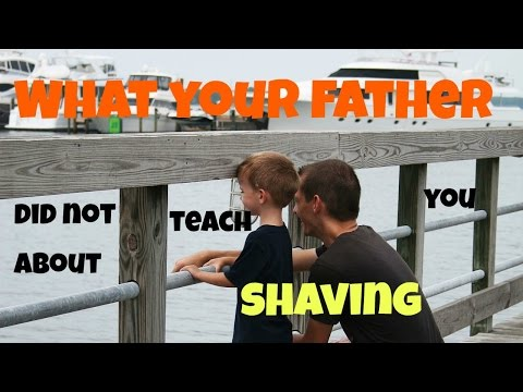 What Your Father Didn't Teach You About Shaving