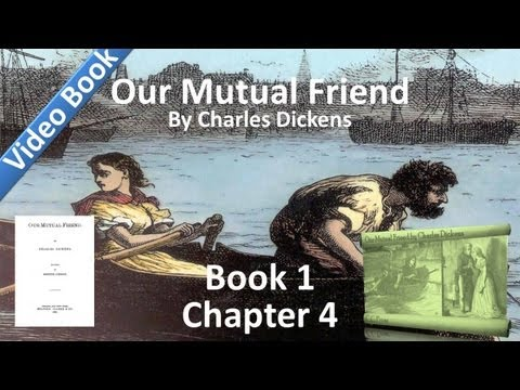 Book 1, Chapter 04 - Our Mutual Friend by Charles Dickens