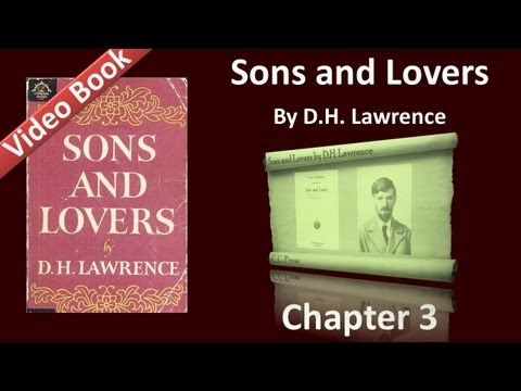 Chapter 03 - Sons and Lovers by D. H. Lawrence