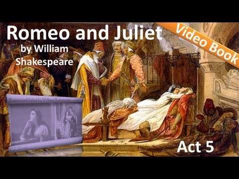 Act 5 - Romeo and Juliet by William Shakespeare
