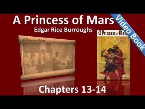 Chapters 13 - 14 - A Princess of Mars by Edgar Rice Burroughs