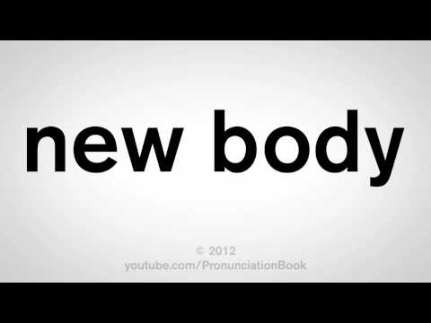 How To Pronounce New Body