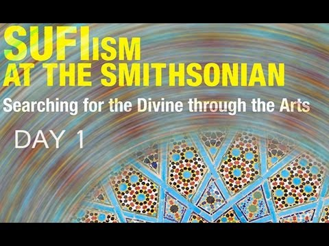 SUFIism at the Smithsonian: Searching for the Divine through the Arts Day 1