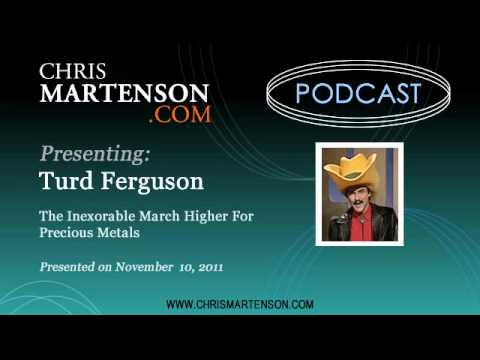 Turd Ferguson: The Inexorable March Higher For Precious Metals