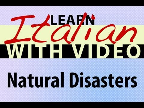 Learn Italian with Video - Natural Disasters