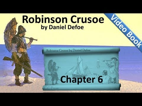 Chapter 06 - The Life and Adventures of Robinson Crusoe by Daniel Defoe