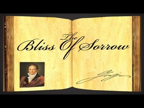 The Bliss Of Sorrow by Johann Wolfgang von Goethe - Poetry Reading