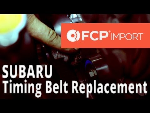 Subaru Timing Belt Replacement (2007 Water Pump, Rollers, Gears & Serpentine Belt) FCP Import