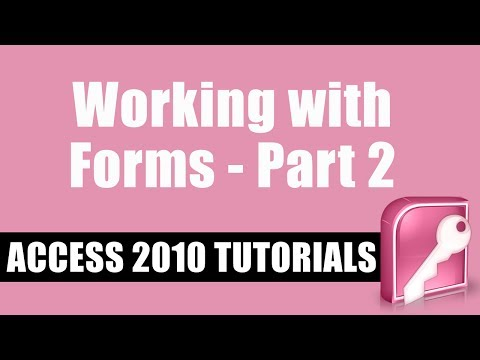 Microsoft Access 2010 Tutorial -- Working with Forms -- Part 2