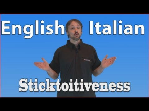 English/Italian Lessons: Fun With Words: Sticktoitiveness