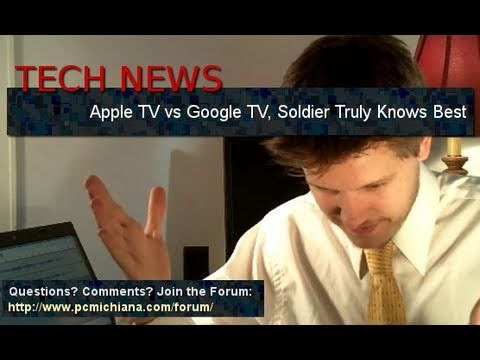 Tech News: Apple TV vs. Google TV, Soldier Truly Knows Best