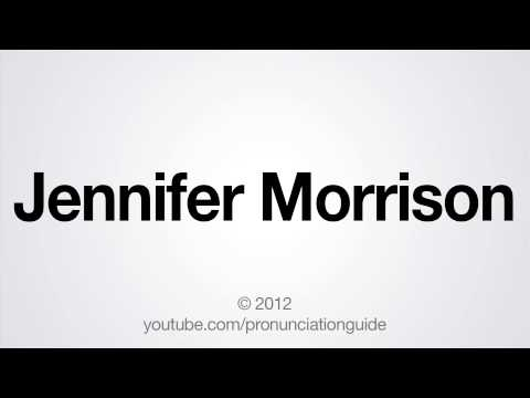 How to Pronounce Jennifer Morrison