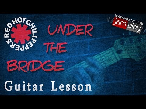 Guitar Lesson: Red Hot Chili Peppers - Under the Bridge