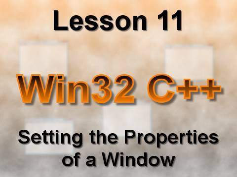 C++ Win32 Lesson 11: Setting the Properties of a Window