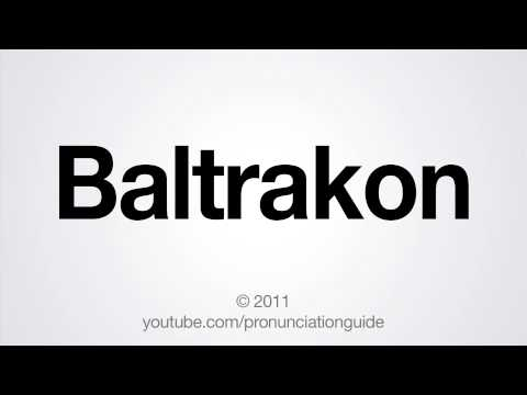 How to Pronounce Baltrakon