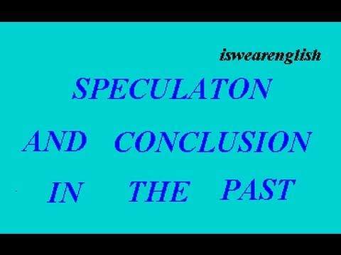 Speculation and Conclusion in the Past - ESL British English Pronunciation